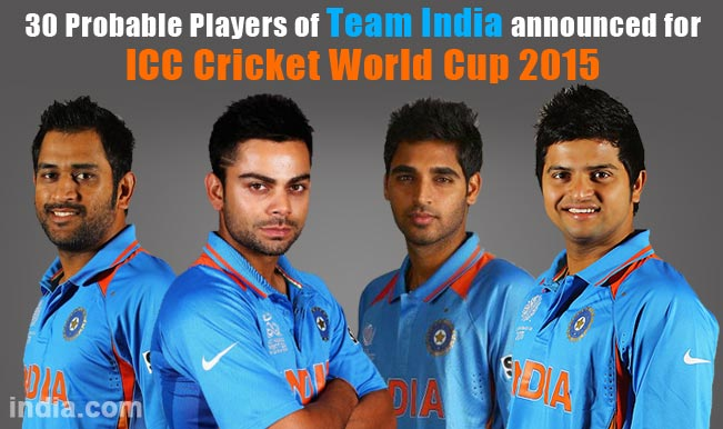 Team India For Icc Cricket World Cup 2015 Names Of 30 Probable