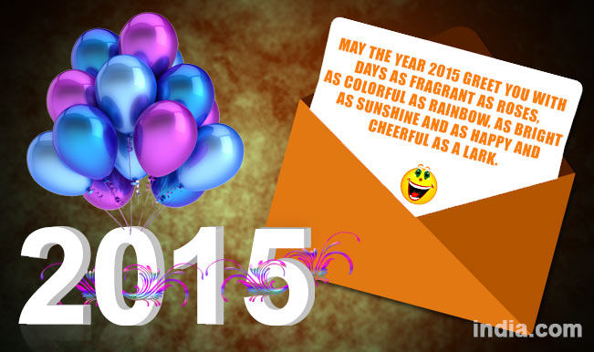 Happy new year 2015 best new year sms whatsapp facebook messages whatsapp message reads may the year 2015 greet you with days as fragrant as roses as colorful as rainbow as bright as sunshine and as happy and cheerful m4hsunfo