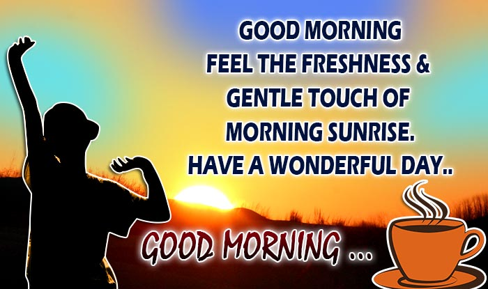 Good morning wishes best good morning sms whatsapp facebook whatsapp reads o good morning feel the freshness gentle touch of morning sunriseh ave a wonderful day m4hsunfo