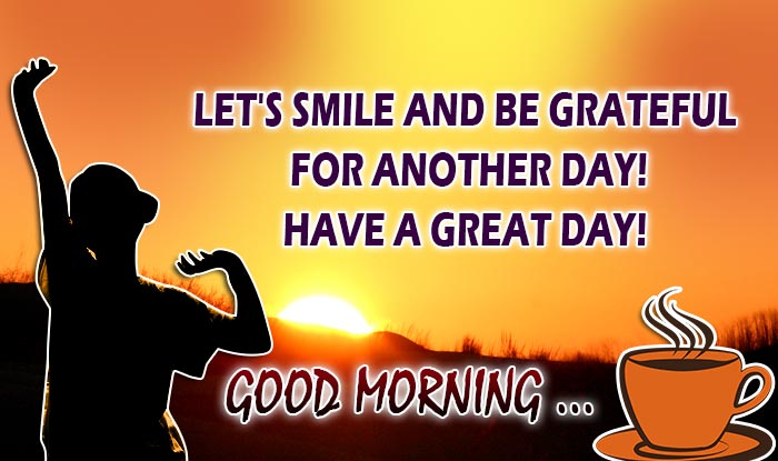 whatsapp reads lets smile and be grateful for another day good morning have a great day