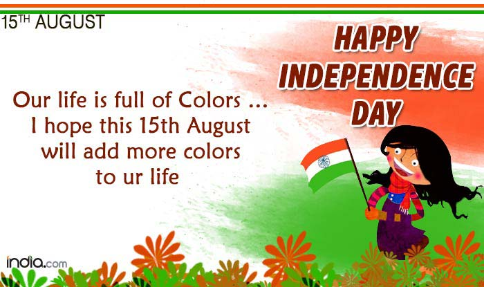 Happy independence day 2016 messages best patriotic messages smses whatsapp reads our life is full of colors i hope this 15th august will add more colors to ur life happy independence day m4hsunfo