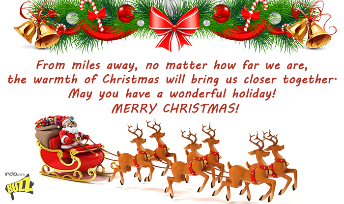 from miles away no matter how far we are the warmth of christmas will bring us closer together may you have a wonderful holiday merry christmas