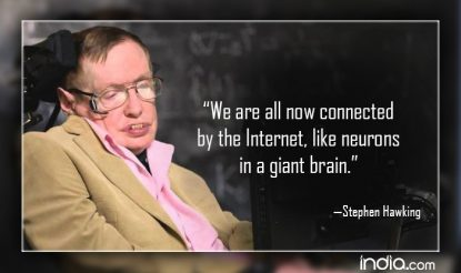 We are all now connected by the Internet, like neurons in a giant brain