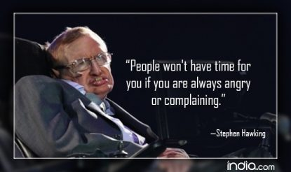 People won't have time for you if you are always angry or complaining